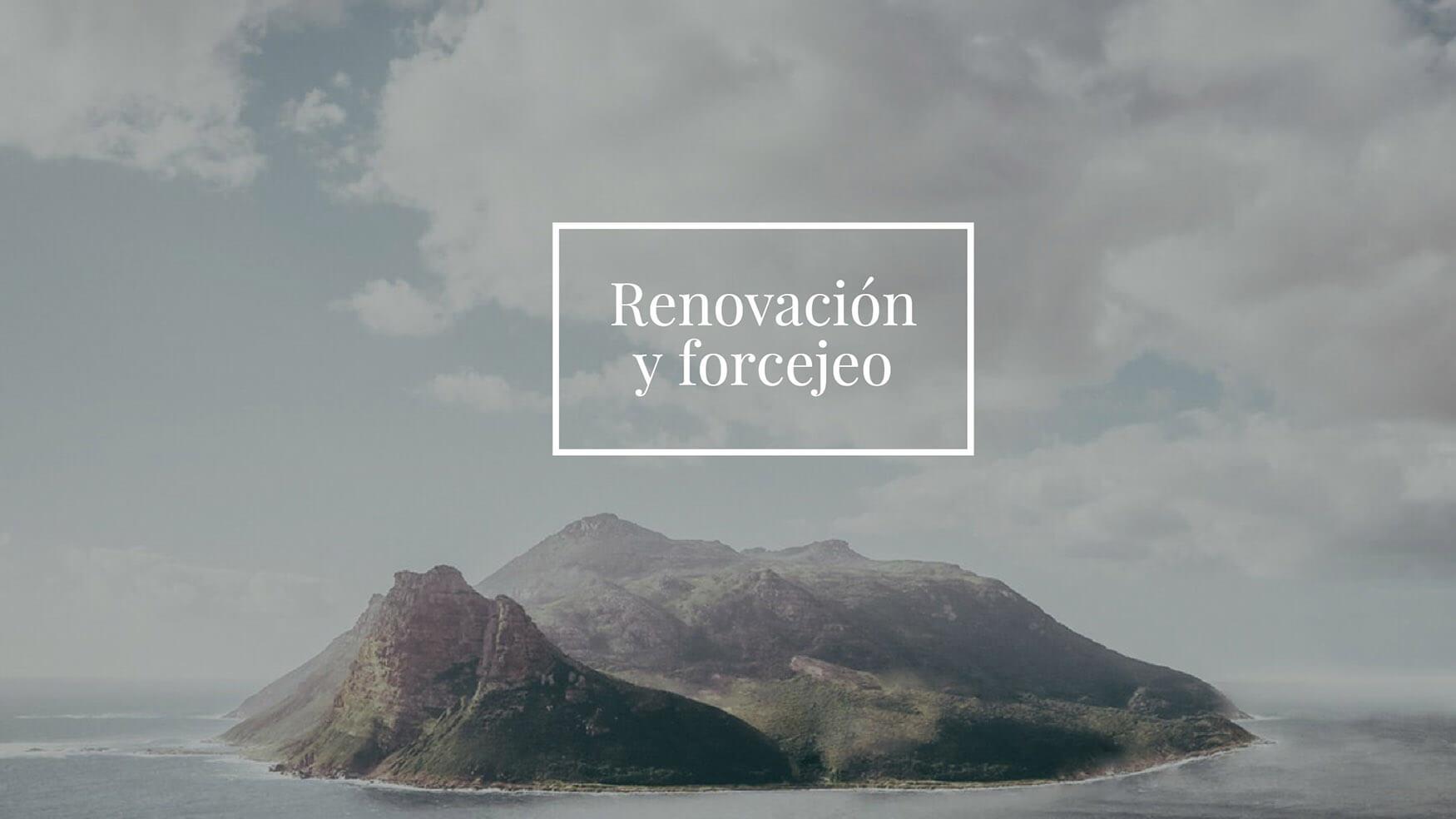 Renovación y forcejeo