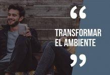 Transformar el ambiente